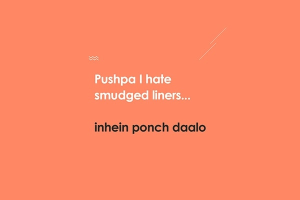 Pushpa I hate smudged liners... Inhein ponch doo
